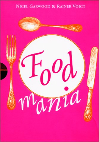 9780609808764: Food Mania: An Extraordinary Visual Record of the Art of Food, from Kitchen Garden to Banqueting Table