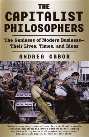 9780609808870: The Capitalist Philosophers: The Geniuses of Modern Business -- Their Lives, Times, and Ideas