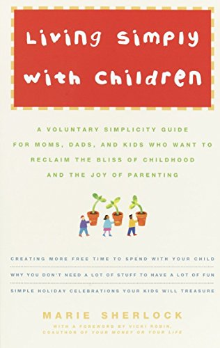 9780609809013: Living Simply with Children: A Voluntary Simplicity Guide for Moms, Dads, and Kids Who Want to Reclaim the Bliss of Childhood and the Joy of Parent