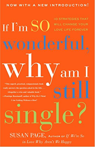 9780609809099: If I'm So Wonderful, Why Am I Still Single?: Ten Strategies That Will Change Your Love Life Forever