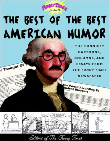 The Best of the Best American Humor: The Funniest Cartoons, Columns, and Essays from the Funny ...