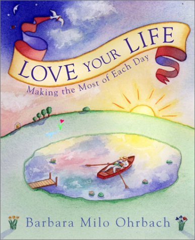 9780609809242: Love Your Life: Making the Most of Each Day