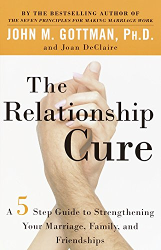 9780609809532: The Relationship Cure: A 5 Step Guide to Strengthening Your Marriage, Family, and Friendships: A 5 Step Guide for Building Better Connections with Family, Friends and Lovers