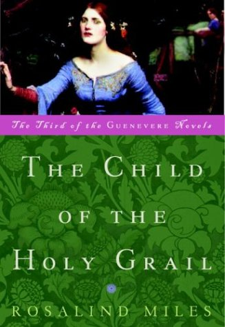 The Child of the Holy Grail: The Third of the Guenevere Novels: Miles, Rosalind