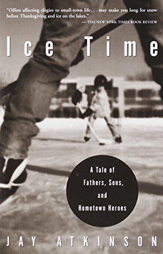 Ice Time: A Tale of Fathers, Sons,: Jay Atkinson