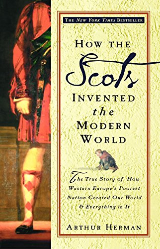 9780609809990: How the Scots Invented the Modern World: The True Story of How Western Europe's Poorest Nation Created Our World & Everything in It