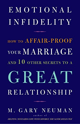 9780609810002: Emotional Infidelity: How to Affair-Proof Your Marriage and 10 Other Secrets to a Great Relationship