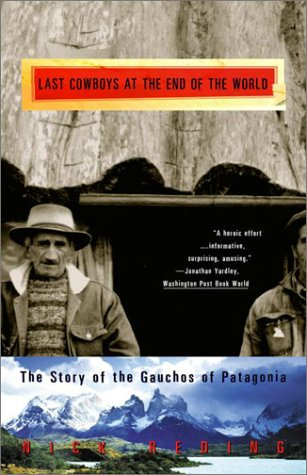 9780609810040: The Last Cowboys at the End of the World: The Story of the Gauchos of Patagonia