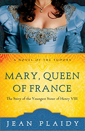 9780609810217: Mary, Queen of France: The Story of the Youngest Sister of Henry VIII (Novel of the Tudors)