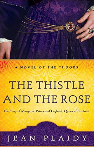 9780609810224: The Thistle and the Rose: The Story of Margaret, Princess of England, Queen of Scotland (Novel of the Tudors)