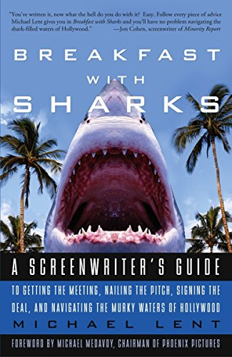 9780609810439: Breakfast with Sharks: A Screenwriter's Guide to Getting the Meeting, Nailing the Pitch, Signing the Deal, and Navigating the Murky Waters of Hollywood
