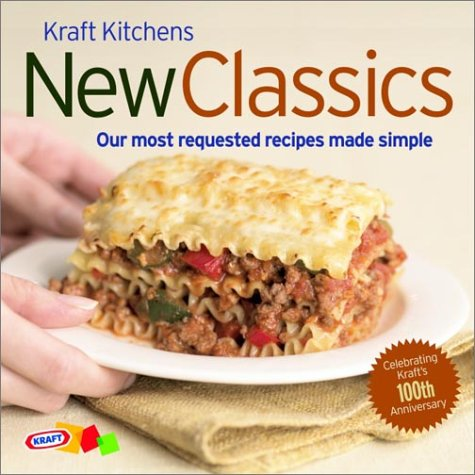 9780609810484: Kraft Kitchens: New Classics: Our Most Requested Recipes Made Simple