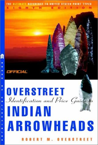 The Official Overstreet Indian Arrowheads Price Guide: Robert M. Overstreet