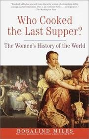 9780609899311: Who Cooked the Last Supper?: The Women's History of the World by Rosalind Miles