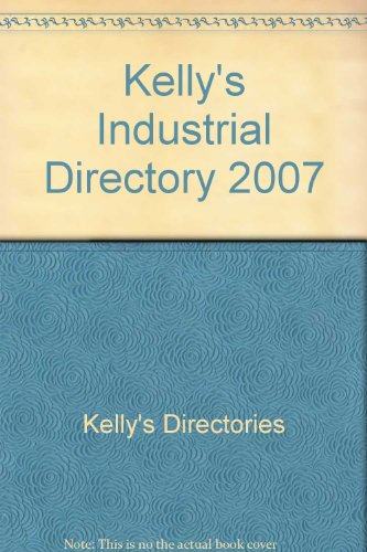 KELLY'S INDUSTRIAL DIRECTORY 2007: Kelly's Directories