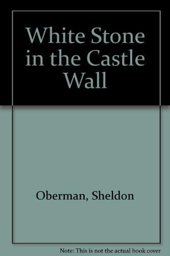 White Stone in the Castle Wall: Sheldon Oberman