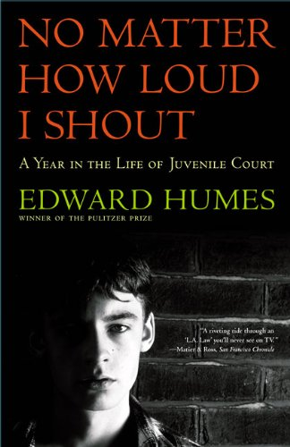 No Matter How Loud I Shout: A Year in the Life of Juvenile Court (0613022165) by Edward Humes