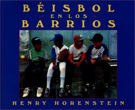 Beisbol En Los Barrios / Baseball in the Barrios (Spanish Edition) (0613022823) by Henry Honenstein; Henry Horenstein