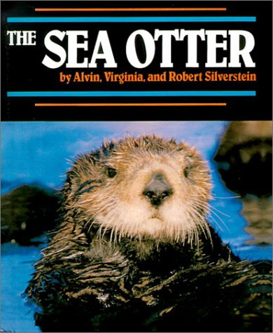 The Sea Otter (Endangered in America) (0613023846) by Silverstein, Alvin; Silverstein, Virginia; Silverstein, Robert