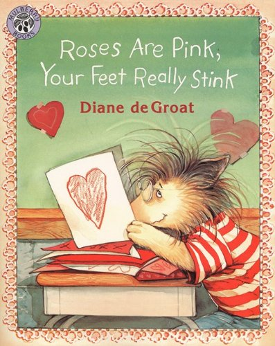Roses Are Pink, Your Feet Really Stink (Turtleback School & Library Binding Edition) (0613024044) by Diane DeGroat