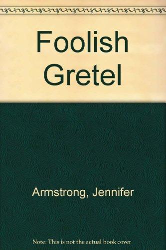 Foolish Gretel: Armstrong, Jennifer