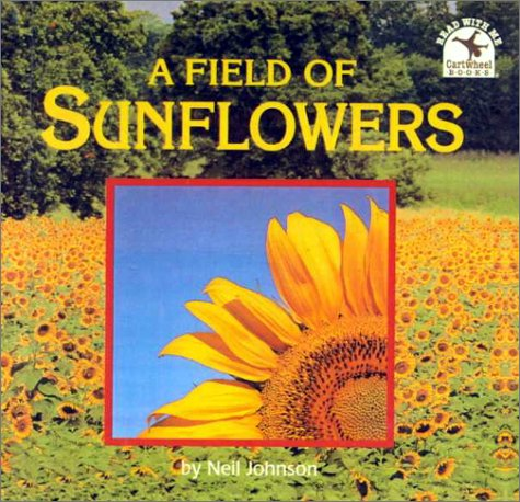 A Field of Sunflowers (Read with Me Cartwheel Books (Scholastic Paperback)) (0613027175) by Neil Johnson