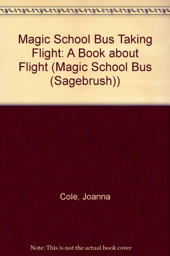 Magic School Bus Taking Flight: A Book about Flight (Magic School Bus (Sagebrush)) (0613033426) by Joanna Cole; Gail Herman