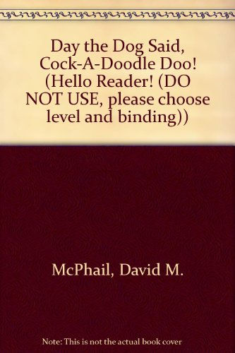 Day the Dog Said, Cock-A-Doodle-Doo (Hello Reader, Level 2): McPhail, David M.