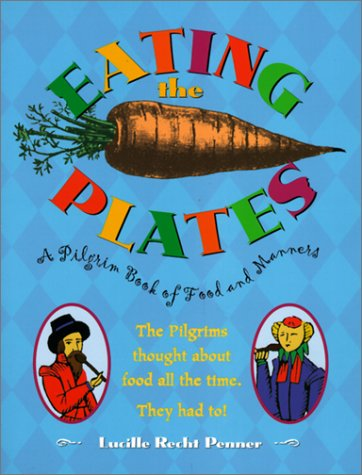 Eating the Plates: A Pilgrim Book of Food and Manners: Lucille Recht Penner