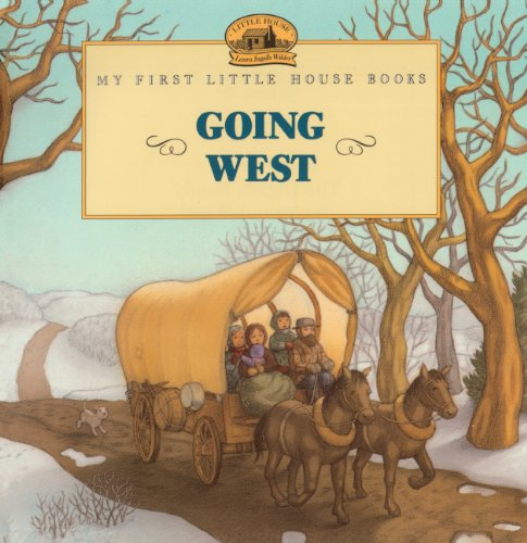 Going West (Turtleback School & Library Binding Edition) (My First Little House Books (Prebound...