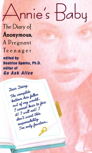 Annie's Baby: The Diary Of Anonymous, A Pregnant Teenager (Turtleback School & Library Binding Edition) (Anonymous Diaries) (0613072626) by Anonymous; Beatrice Sparks