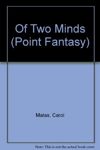 Of Two Minds (Point Fantasy) (0613084705) by Matas, Carol; Nodelman, Perry