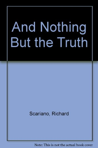 And Nothing But the Truth: Scariano, Richard