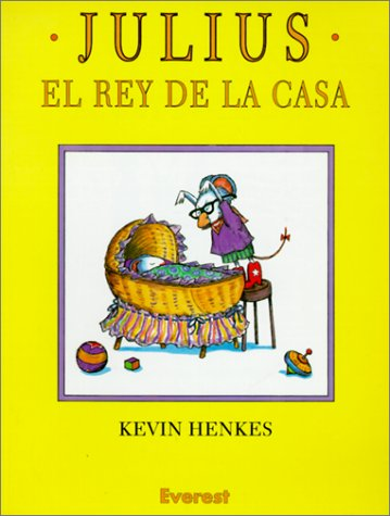 Julius El Rey de La Casa / Julius, the Baby of the World (Spanish Edition) (9780613099691) by Henkes, Kevin