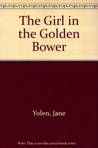 The Girl in the Golden Bower (0613115805) by Jane Yolen