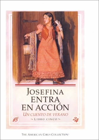 Josefina Entra en Accion: Un Cuento de Verano / Josefina Saves the Day (American Girls Collection (Spanish Hardcover)) (Spanish Edition) (061311714X) by Valerie Tripp