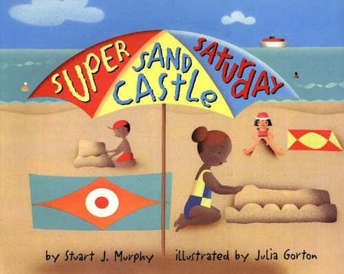 Super Sand Castle Saturday (Mathstart: Level 2 (Prebound)) (0613121635) by Stuart J. Murphy; Julia Gorton