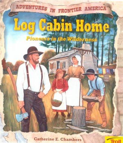 9780613123273: Log Cabin Home: Pioneers in the Wilderness (Adventures in Frontier America)