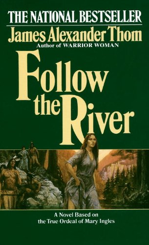 Follow the River (Turtleback School & Library Binding Edition): James Alexander Thom