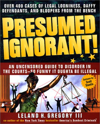 9780613129763: Presumed Ignorant!: Over 400 Cases of Legal Looniness, Daffy Defendants, and Bloopers from the Bench