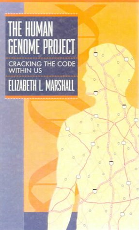 The Human Genome Project: Cracking the Code Within Us: Marshall, Elizabeth L.