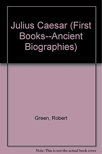Julius Caesar (First Books--Ancient Biographies): Green, Robert