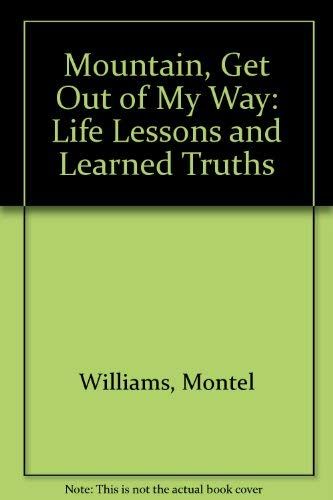 9780613139496: Mountain, Get Out of My Way: Life Lessons and Learned Truths
