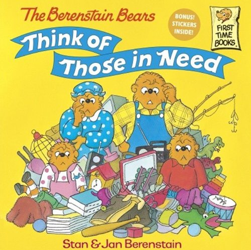 The Berenstain Bears Think Of Those In Need (Turtleback School & Library Binding Edition) (First Time Books) (9780613160612) by Jan; Stan Berenstain