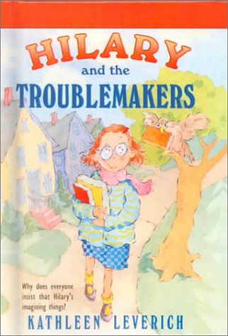 Hilary and the Troublemakers (061316704X) by Kathleen Leverich
