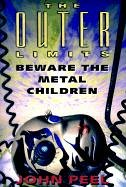 9780613171113: Beware the Metal Children (Outer Limits (Prima Lifestyles))