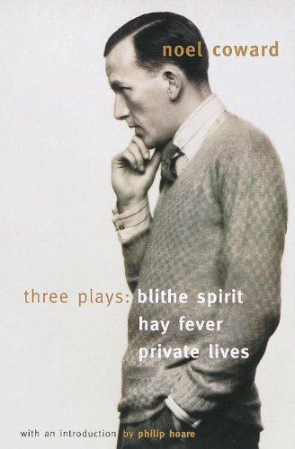 Three Plays: Blithe Spirit/Hay Fever/Private Lives: Coward, Noel