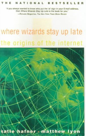 Where Wizards Stay Up Late: The Origins of the Internet (0613181530) by Katie Hafner; Matthew Lyon