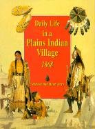 9780613213967: Daily Life in a Plains Indian Village, 1868