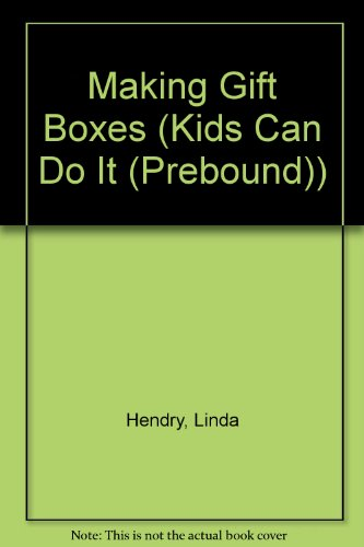 Making Gift Boxes (Kids Can Do It (Prebound)) (0613219538) by Hendry, Linda